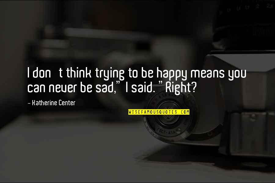 Parcc Quotes By Katherine Center: I don't think trying to be happy means