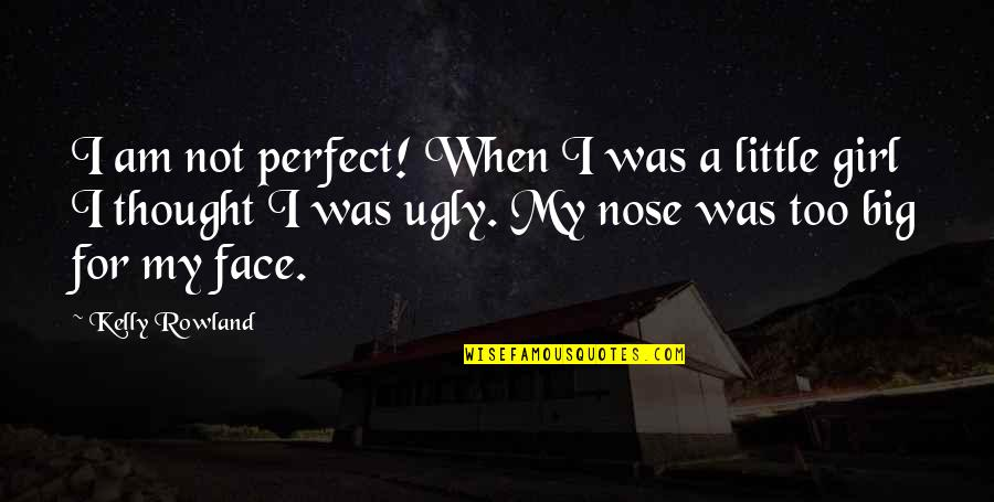 Parcc Quotes By Kelly Rowland: I am not perfect! When I was a