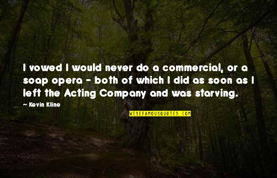 Parcc Quotes By Kevin Kline: I vowed I would never do a commercial,