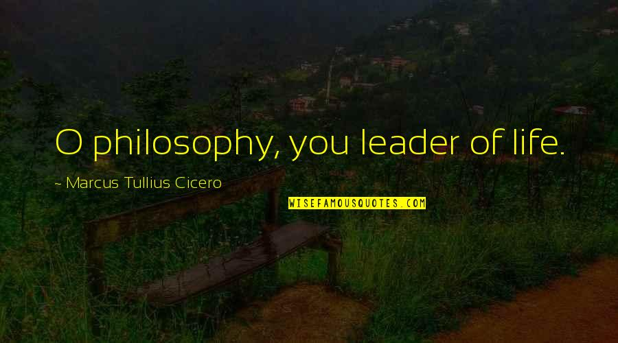 Parcc Quotes By Marcus Tullius Cicero: O philosophy, you leader of life.