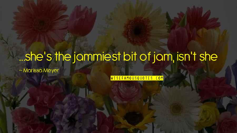 Parcc Quotes By Marissa Meyer: ...she's the jammiest bit of jam, isn't she