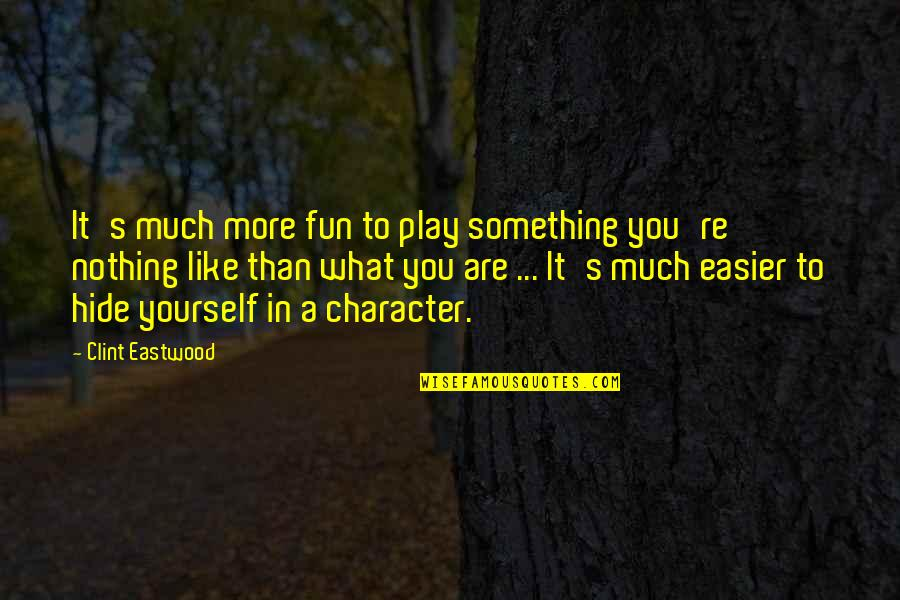 Parcked Quotes By Clint Eastwood: It's much more fun to play something you're