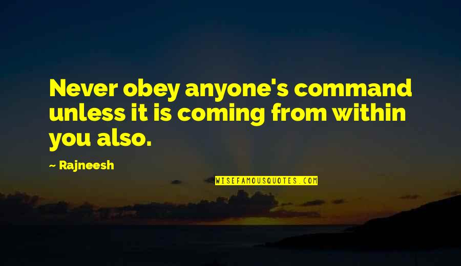 Pard Quotes By Rajneesh: Never obey anyone's command unless it is coming