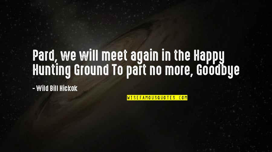 Pard Quotes By Wild Bill Hickok: Pard, we will meet again in the Happy