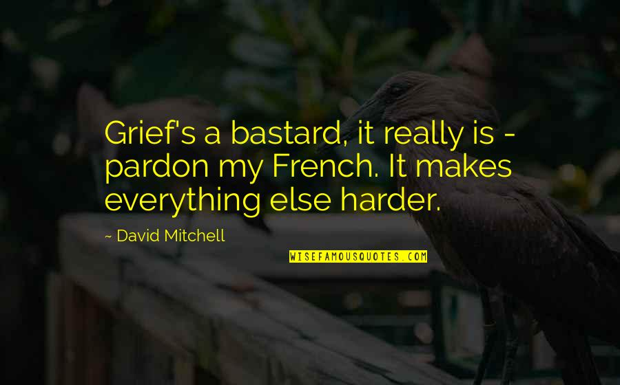 Pardon My French Quotes By David Mitchell: Grief's a bastard, it really is - pardon