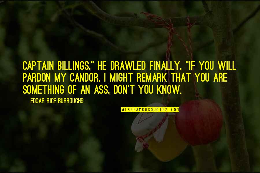 """Pardon My French Quotes By Edgar Rice Burroughs: Captain Billings,"""" he drawled finally, """"if you will"""