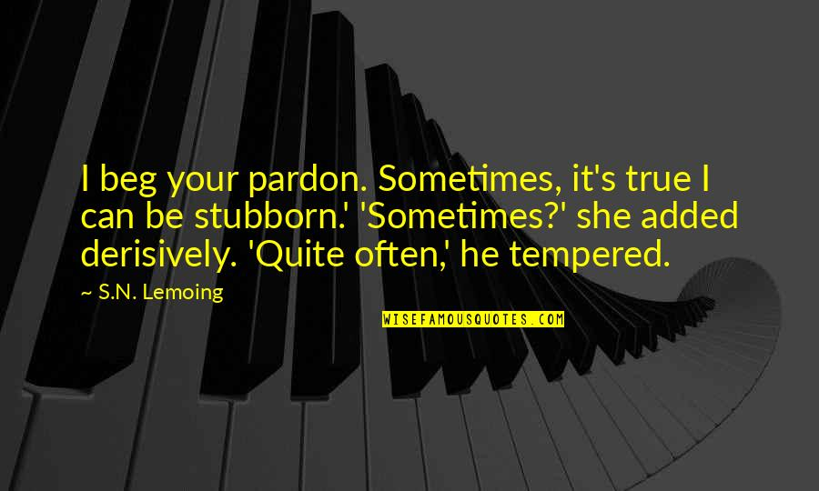 Pardon My French Quotes By S.N. Lemoing: I beg your pardon. Sometimes, it's true I