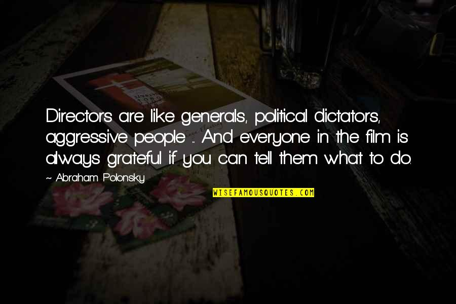 Parent Volunteer Quotes By Abraham Polonsky: Directors are like generals, political dictators, aggressive people