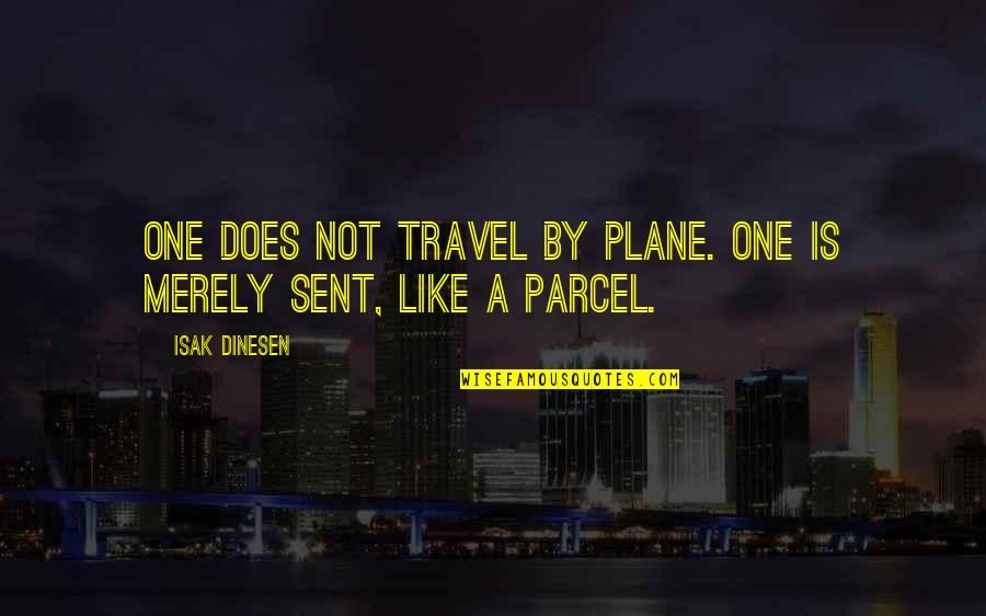 Parent Volunteer Quotes By Isak Dinesen: One does not travel by plane. One is