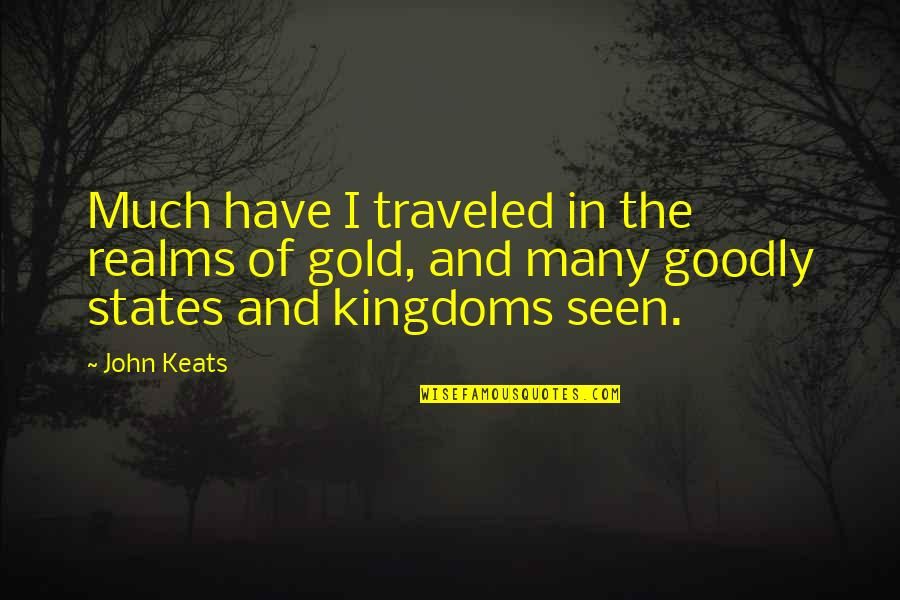 Parent Volunteer Quotes By John Keats: Much have I traveled in the realms of