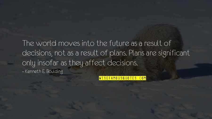 Parent Volunteer Quotes By Kenneth E. Boulding: The world moves into the future as a