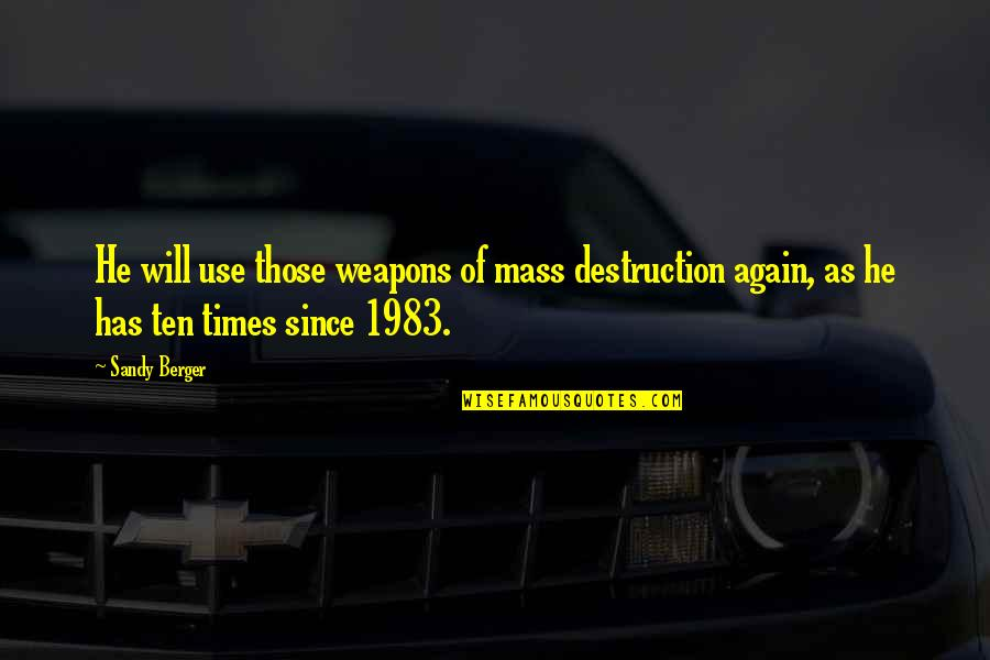 Parent Volunteer Quotes By Sandy Berger: He will use those weapons of mass destruction