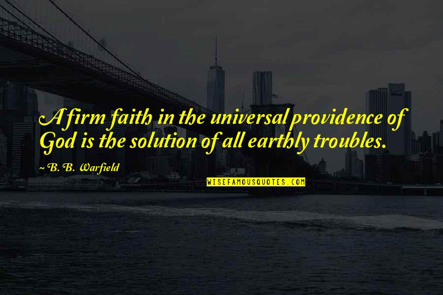 Parental Control Quotes By B. B. Warfield: A firm faith in the universal providence of