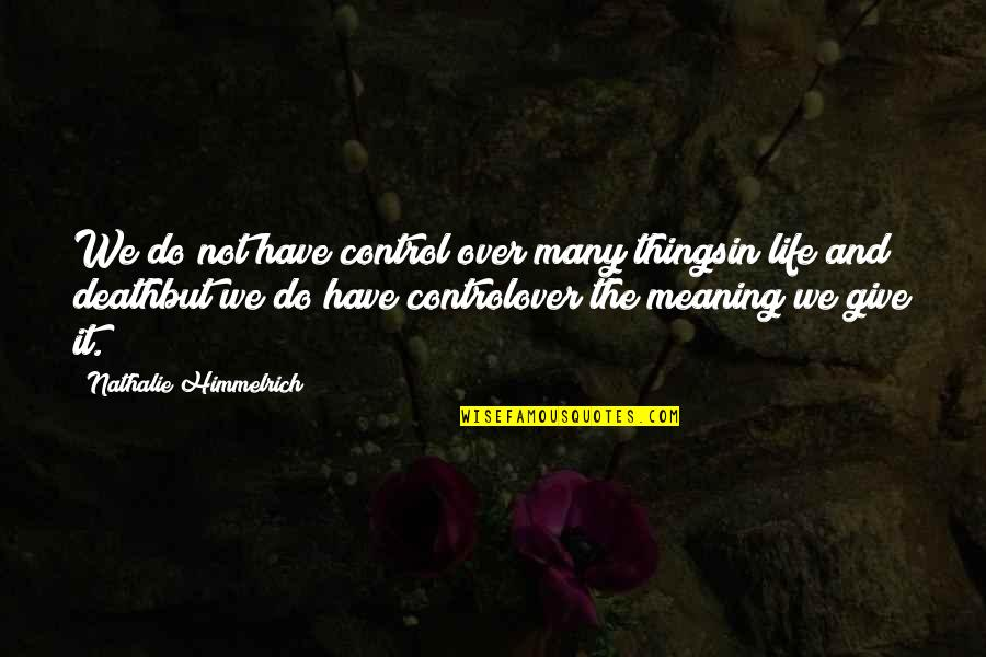 Parental Control Quotes By Nathalie Himmelrich: We do not have control over many thingsin