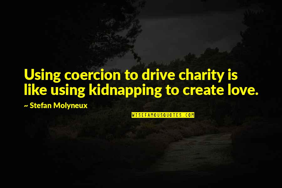 Parental Control Quotes By Stefan Molyneux: Using coercion to drive charity is like using