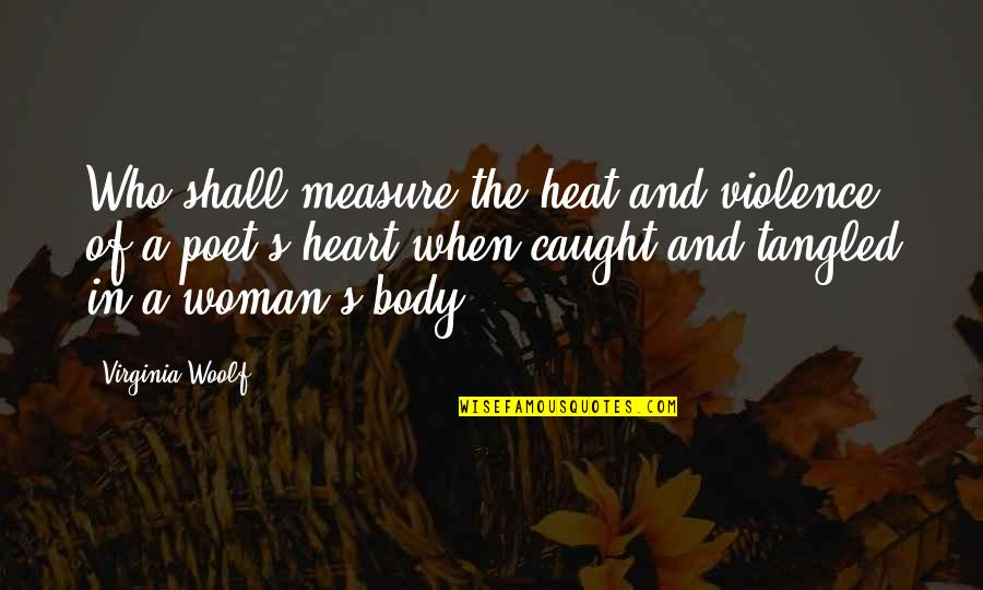 Parental Control Quotes By Virginia Woolf: Who shall measure the heat and violence of