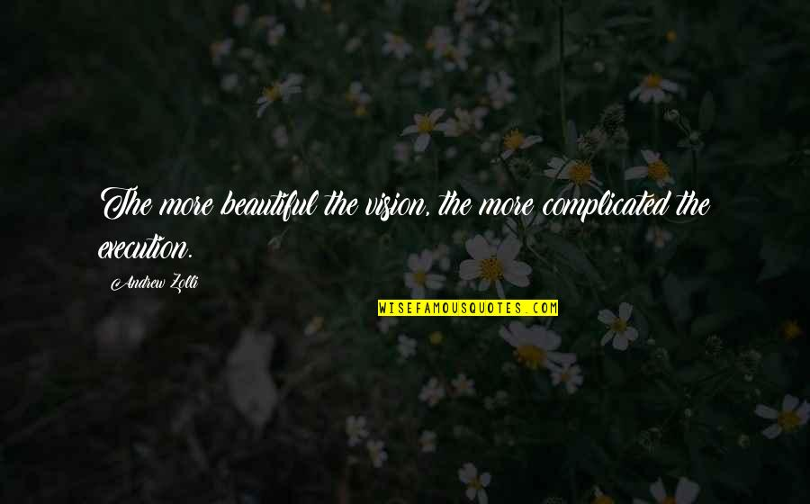 Parenting And Education Quotes By Andrew Zolli: The more beautiful the vision, the more complicated