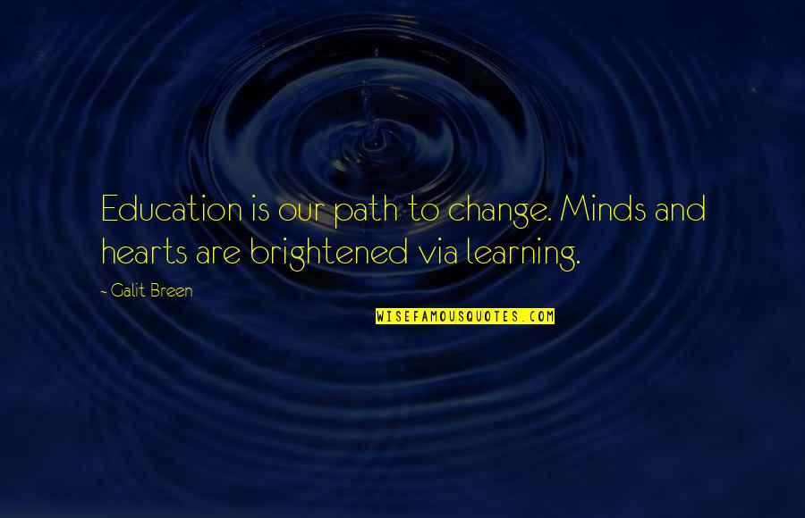 Parenting And Education Quotes By Galit Breen: Education is our path to change. Minds and