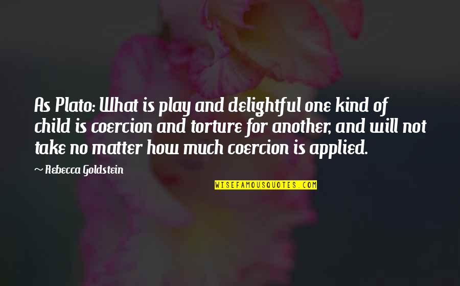 Parenting And Education Quotes By Rebecca Goldstein: As Plato: What is play and delightful one