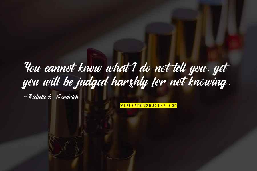 Parenting And Education Quotes By Richelle E. Goodrich: You cannot know what I do not tell