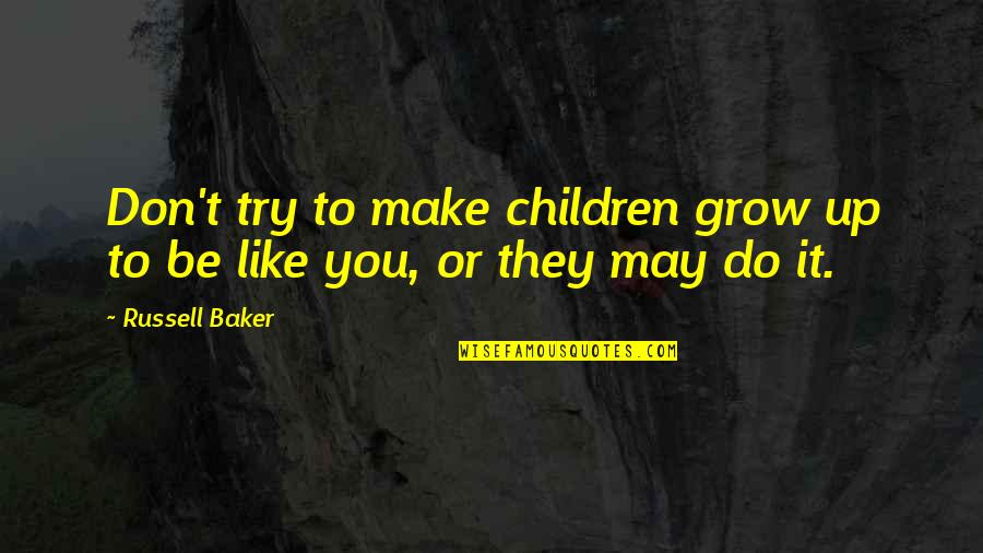 Parenting And Education Quotes By Russell Baker: Don't try to make children grow up to