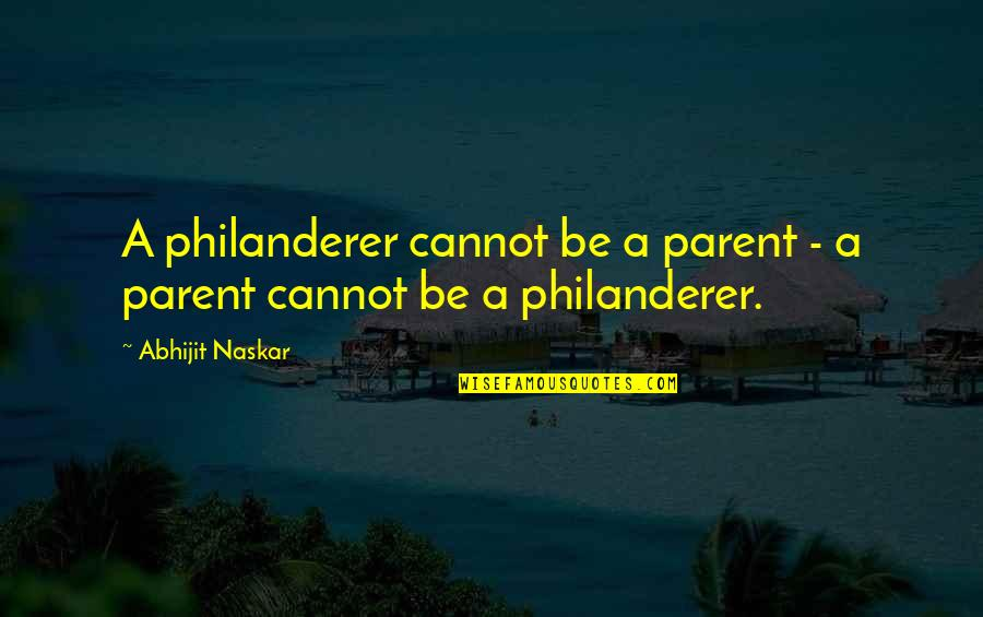 Parenting Quotes And Quotes By Abhijit Naskar: A philanderer cannot be a parent - a