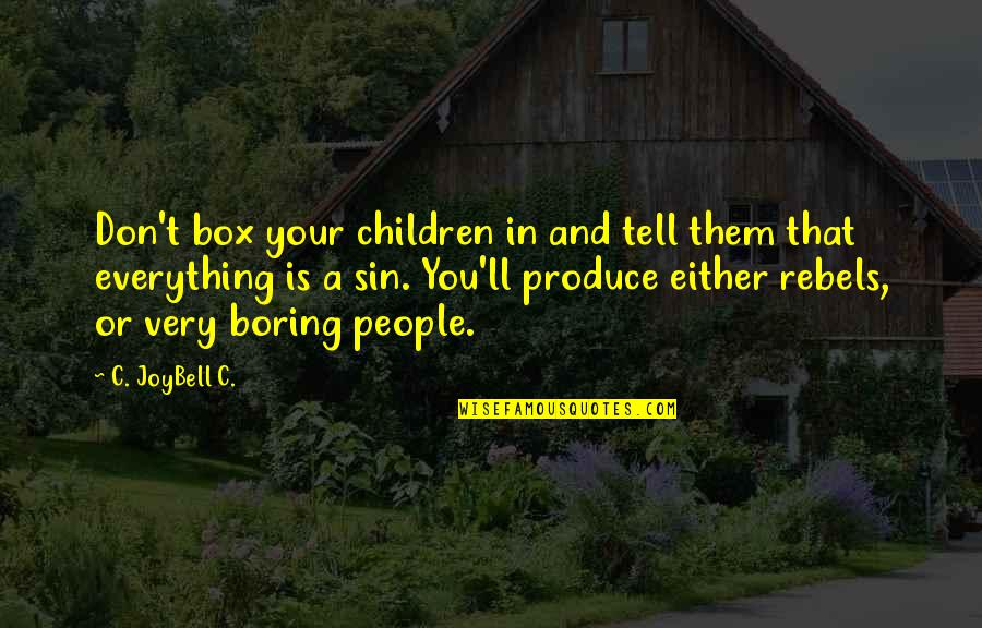 Parenting Quotes And Quotes By C. JoyBell C.: Don't box your children in and tell them