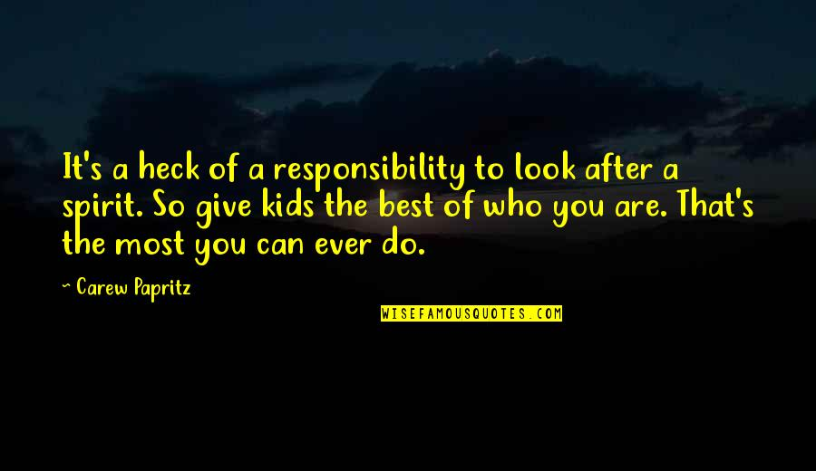 Parenting Quotes And Quotes By Carew Papritz: It's a heck of a responsibility to look