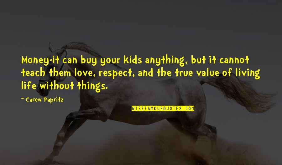 Parenting Quotes And Quotes By Carew Papritz: Money-it can buy your kids anything, but it