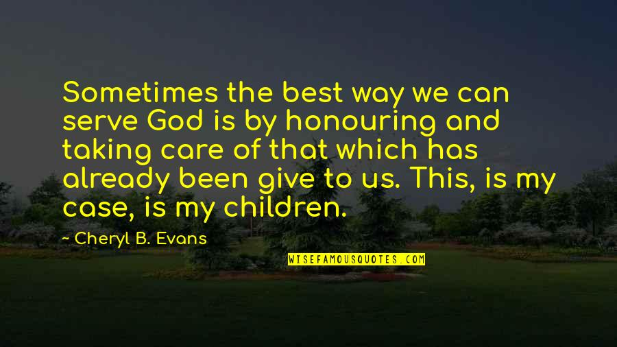 Parenting Quotes And Quotes By Cheryl B. Evans: Sometimes the best way we can serve God