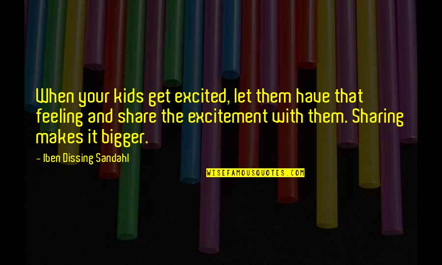 Parenting Quotes And Quotes By Iben Dissing Sandahl: When your kids get excited, let them have
