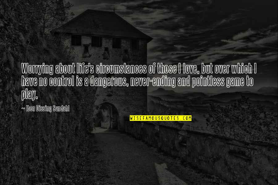 Parenting Quotes And Quotes By Iben Dissing Sandahl: Worrying about life's circumstances of those I love,