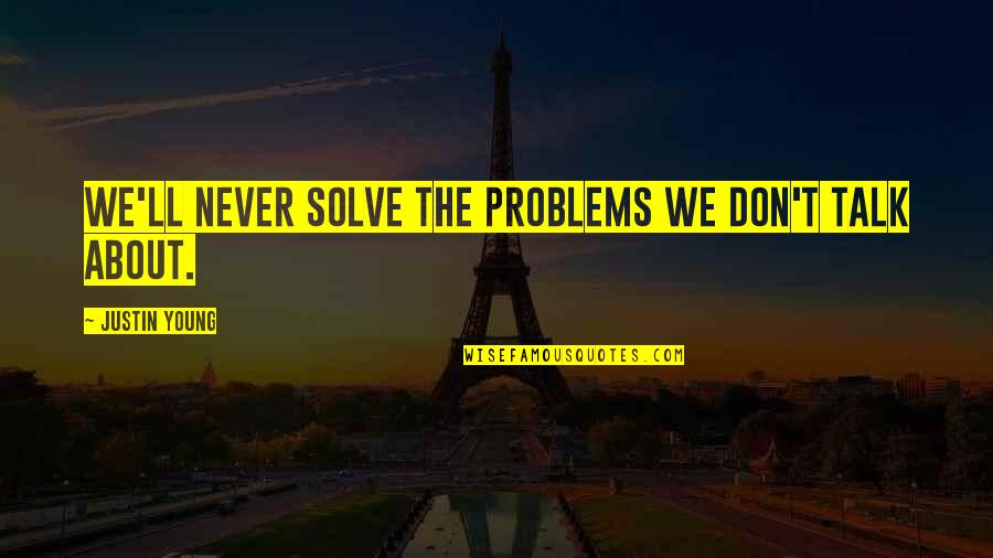 Parenting Quotes And Quotes By Justin Young: We'll never solve the problems we don't talk