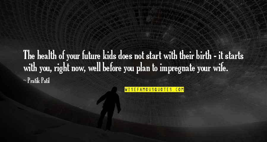 Parenting Quotes And Quotes By Pratik Patil: The health of your future kids does not