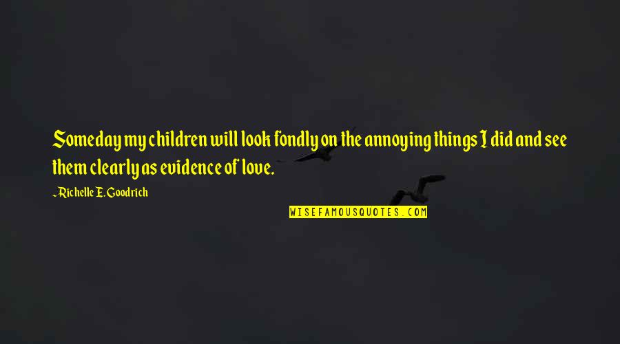 Parenting Quotes And Quotes By Richelle E. Goodrich: Someday my children will look fondly on the