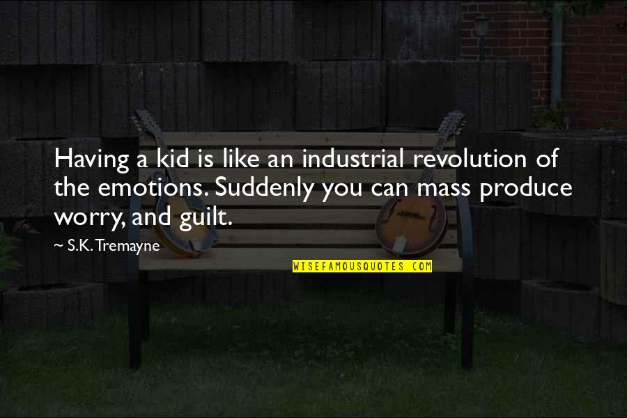 Parenting Quotes And Quotes By S.K. Tremayne: Having a kid is like an industrial revolution