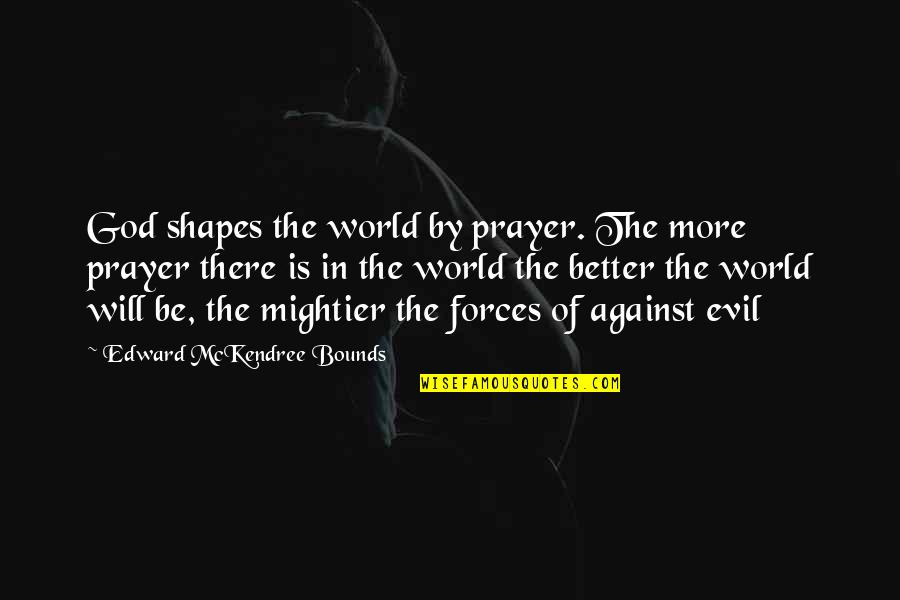 Parents 1989 Quotes By Edward McKendree Bounds: God shapes the world by prayer. The more