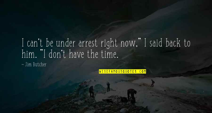 """Parents 1989 Quotes By Jim Butcher: I can't be under arrest right now,"""" I"""
