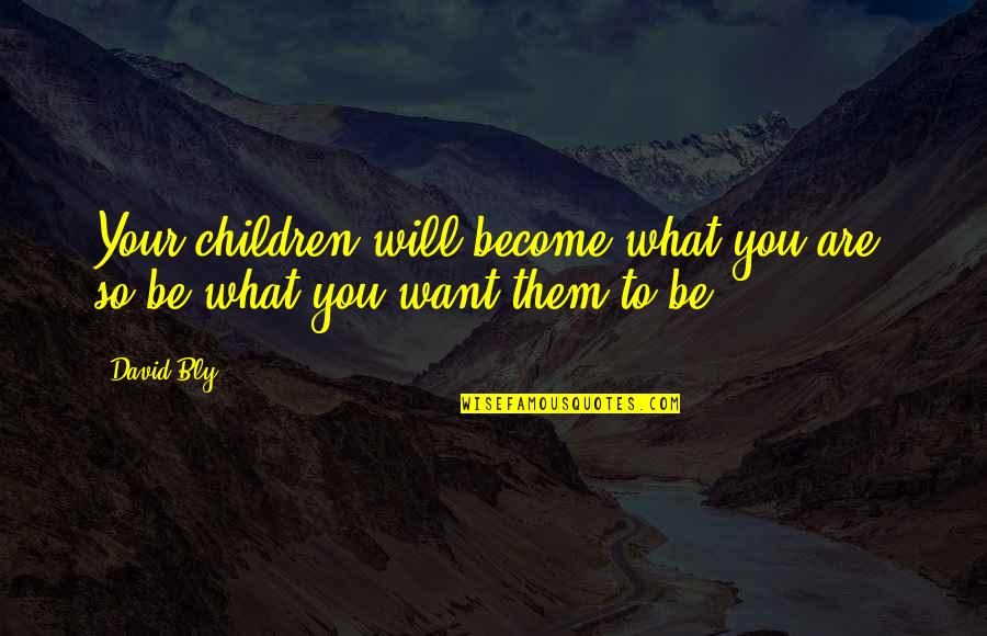 Parents And Marriage Quotes By David Bly: Your children will become what you are; so
