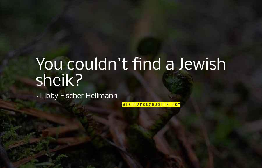 Parents And Marriage Quotes By Libby Fischer Hellmann: You couldn't find a Jewish sheik?