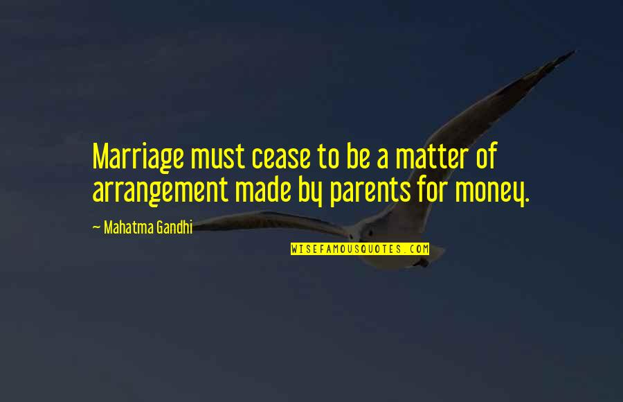 Parents And Marriage Quotes By Mahatma Gandhi: Marriage must cease to be a matter of