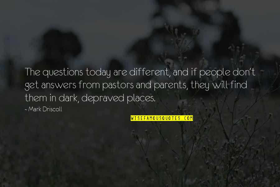 Parents And Marriage Quotes By Mark Driscoll: The questions today are different, and if people