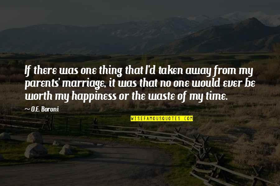 Parents And Marriage Quotes By O.E. Boroni: If there was one thing that I'd taken