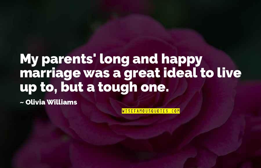 Parents And Marriage Quotes By Olivia Williams: My parents' long and happy marriage was a