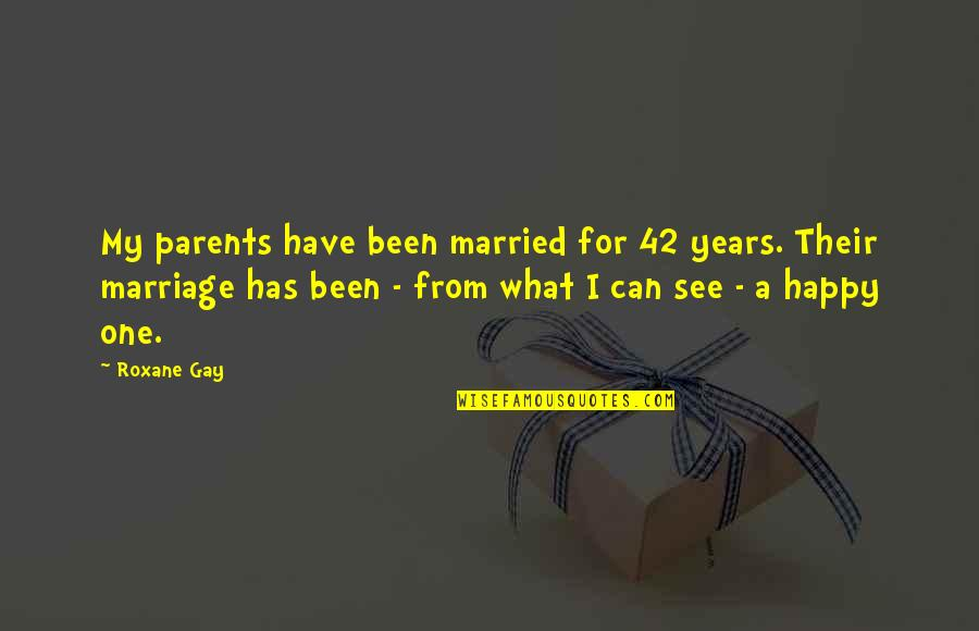 Parents And Marriage Quotes By Roxane Gay: My parents have been married for 42 years.