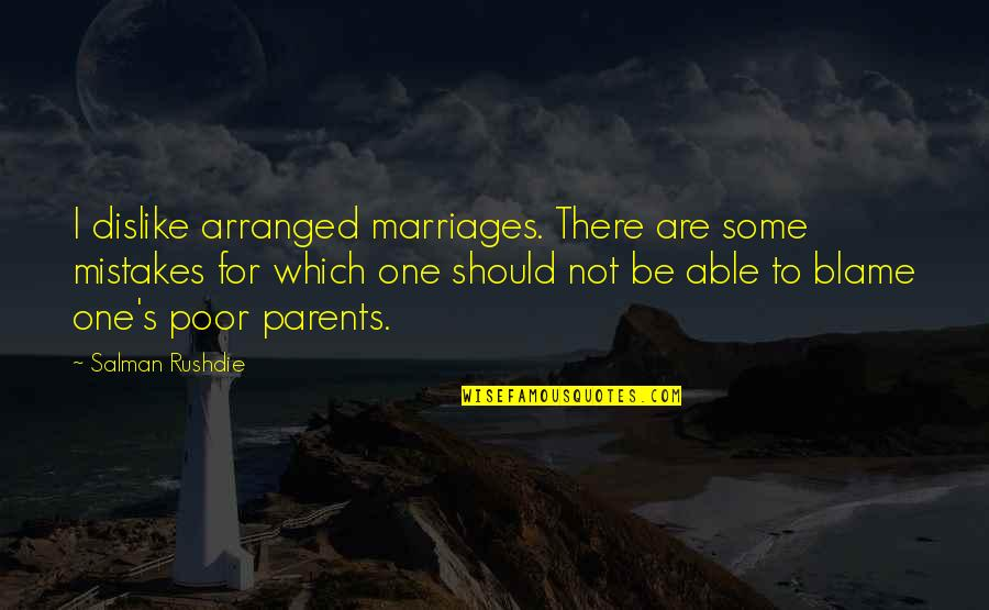 Parents And Marriage Quotes By Salman Rushdie: I dislike arranged marriages. There are some mistakes