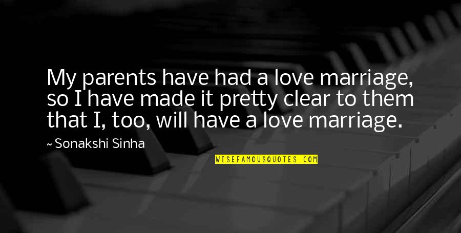 Parents And Marriage Quotes By Sonakshi Sinha: My parents have had a love marriage, so