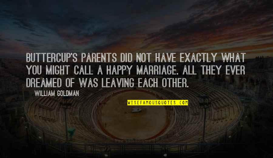 Parents And Marriage Quotes By William Goldman: Buttercup's parents did not have exactly what you