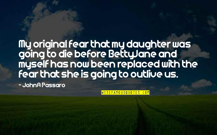 Parents And Their Daughter Quotes By JohnA Passaro: My original fear that my daughter was going