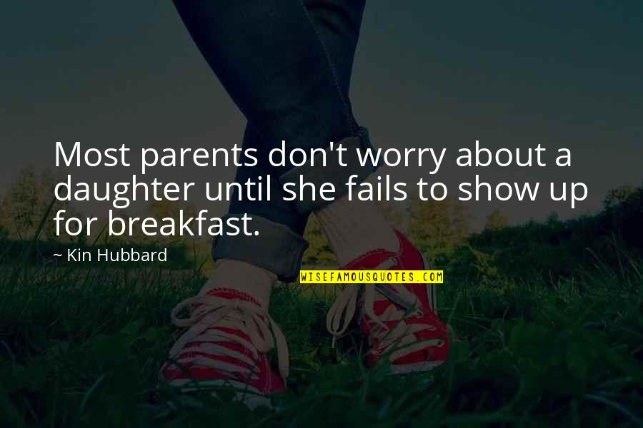 Parents And Their Daughter Quotes By Kin Hubbard: Most parents don't worry about a daughter until